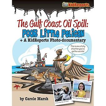 The Gulf Coast Oil Spill: Poor Little Pelican: A KidReports Photo-Documentary (KidReports)