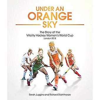 Under an Orange Sky: The Story of the Vitality Hockey Women's World Cup