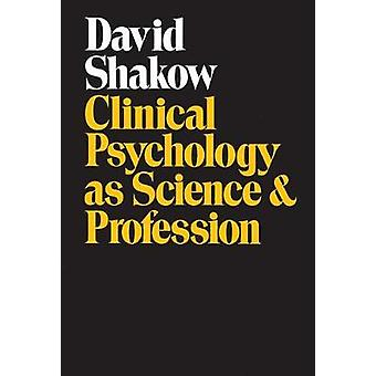 Clinical Psychology as Science and Profession by Shakow & David
