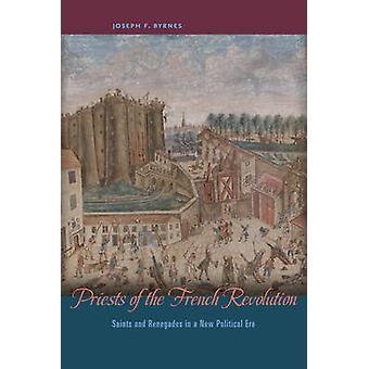 Priests of the French Revolution by Byrnes & Joseph F. Professor of Modern European History & Oklahoma State University