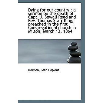 Morire per il nostro paese un sermone sulla morte del capitano J. Sewall Reed e Rev. Thomas Starr King pr da Hopkins & Morison & Giovanni
