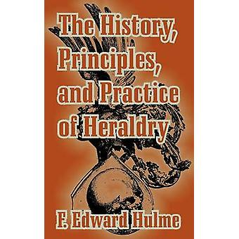 History Principles and Practice of Heraldry The by Hulme & F. Edward