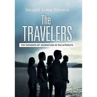 The Travelers The Wonders of Journeying in the Afterlife by Sconce & Joseph Lima