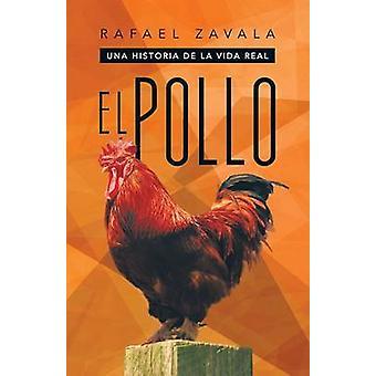 El Pollo Una Historia De La Vida Real von Zavala & Rafael