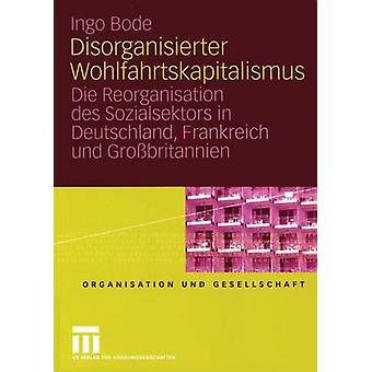Disorganisierter Wohlfahrtskapitalismus Die omorganisering Des Sozialsektors i Deutschland Frankreich Und Grossbritannien ved Bode & Ingo