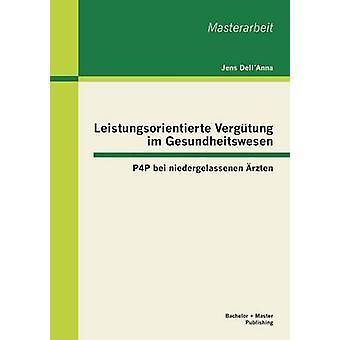 Leistungsorientierte Vergtung im Gesundheitswesen P4P bei niedergelassenen rzten by DellAnna & Jens