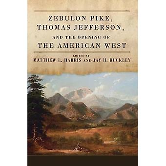 Zebulon Pike - Thomas Jefferson - and the Opening of the American Wes