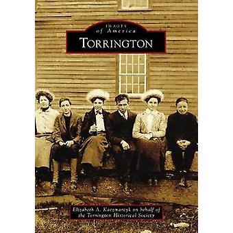 Torrington by Elizabeth A Kaczmarcyk - 9781467127813 Book
