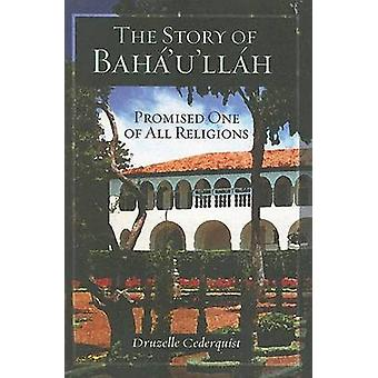 The Story of Baha'u'llah - Promised One of All Religions by Druzelle C