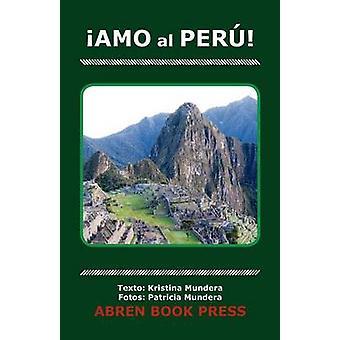 Amo Al Peru by Kristina Mundera - 9781937314118 Book
