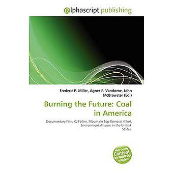 Burning the Future - Coal in America by Frederic P Miller - Agnes F Va