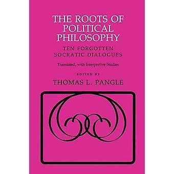 Le radici della filosofia politica - dieci dialoghi socratici dimenticate-