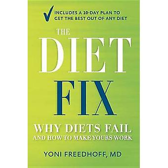 The Diet Fix - Why Diets Fail and How to Make Yours Work by Yoni Freed