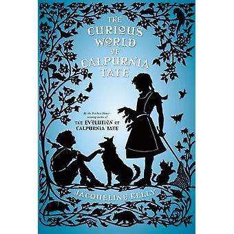 The Curious World of Calpurnia Tate by Jacqueline Kelly - 97812501150