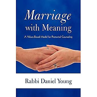 Marriage with Meaning: A Values-Based Model for Premarital Counseling