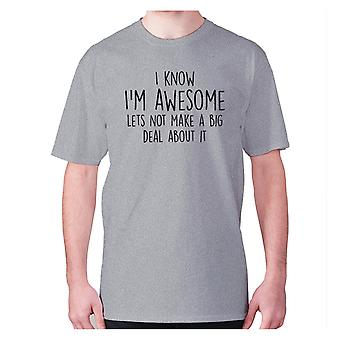 Mens funny t-shirt slogan tee novelty humour hilarious -  I know I'm awesome lets not make a big deal about it