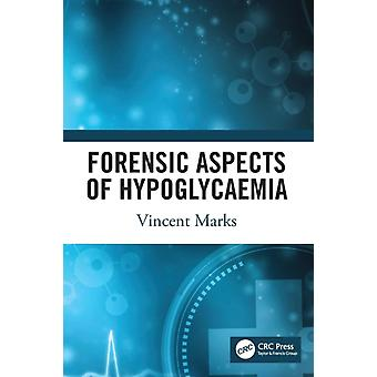 Forensic Aspects of Hypoglycaemia  First Edition by Marks & Vincent