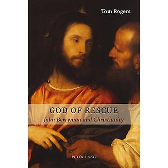 God of Rescue  John Berryman and Christianity by Tom Rogers