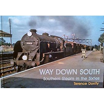 WAY DOWN SOUTH  SOUTHERN STEAM IN THE SIXTIES by Terence Dorrity