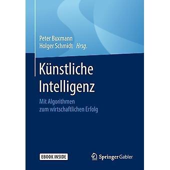 Kunstliche Intelligenz  Mit Algorithmen Zum Wirtschaftlichen Erfolg by Edited by Peter Buxmann & Edited by Holger Schmidt