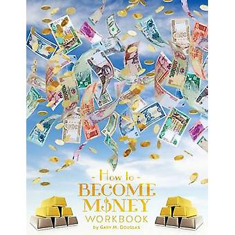 How To Become Money Workbook by Douglas & Gary M.
