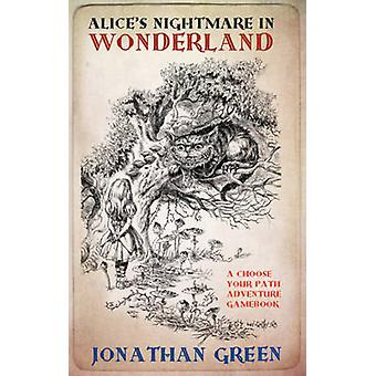 Alice's Nightmare in Wonderland by Jonathan Green - 9781909679597 Book