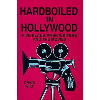 Hardboiled in Hollywood Five Black Mask Writers and the Movies by Wilt & David