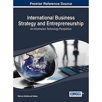 International Business Strategy and Entrepreneurship An Information Technology Perspective by Ordez De Pablos & Patricia