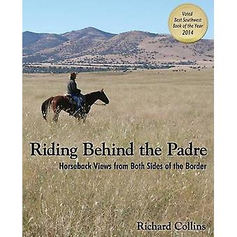Riding Behind the Padre Horseback Views from Both Sides of the Border by Collins & Richard