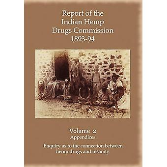 Report of the Indian Hemp Drugs Commission 189394 Volume 2 Appendices  Enquiry as to the Connection Between Hemp Drugs and Insanity by Young & Hon W. Mackworth