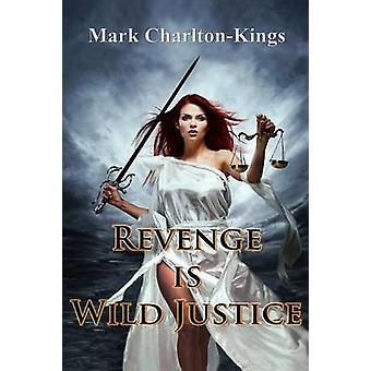 REVENGE IS WILD JUSTICE by CharltonKings & Mark