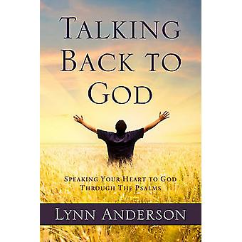 Talking Back to God Speaking Your Heart to God Through the Psalms by Anderson & Lynn