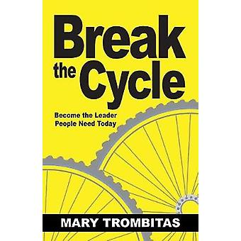 Break The Cycle Become the Leader People Need Today by Trombitas & Mary