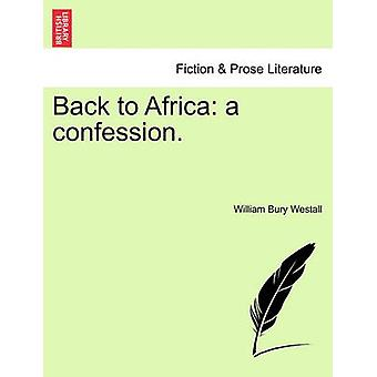 Back to Africa a confession. by Westall & William Bury