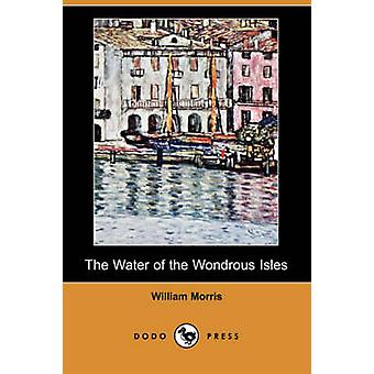 The Water of the Wondrous Isles Dodo Press by Morris & William