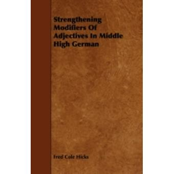 Strengthening Modifiers Of Adjectives In Middle High German by Hicks & Fred Cole