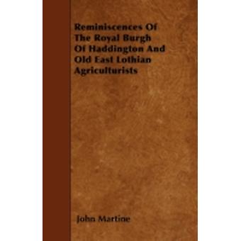 Reminiscences Of The Royal Burgh Of Haddington And Old East Lothian Agriculturists by Martine & John