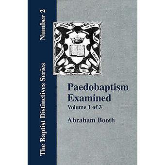 Paedobaptism Examined  Vol. 1 by Booth & Abraham