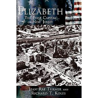 Elizabeth The First Capital City of New Jersey by Turner & JeanRae