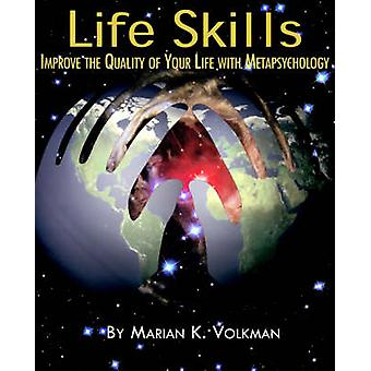 Life Skills Improve the Quality of Your Life with Metapsychology by Volkman & Marian K.