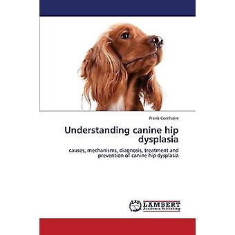Understanding Canine Hip Dysplasia by Comhaire Frank