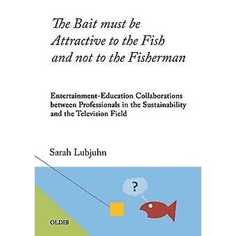 The Bait must be Attractive to the Fish and not to the Fisherman by Lubjuhn & Sarah
