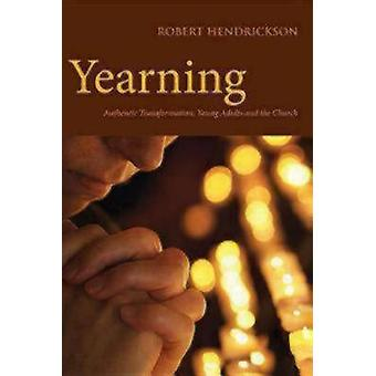 Yearning Authentic Transformation Young Adults and the Church by Hendrickson & Robert