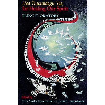 Haa Tuwunaagu Yis for Healing Our Spirit Tlingit Oratory av Nora Dauenhauer & Richard Dauenhauer
