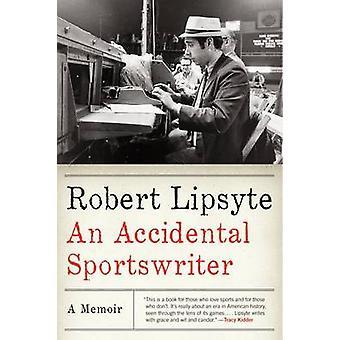 An Accidental Sportswriter - A Memoir by Robert Lipsyte - 978006176914