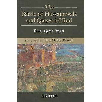The Battle of Hussainiwala and Qaiser-I-Hind - The 1971 War by Habib A