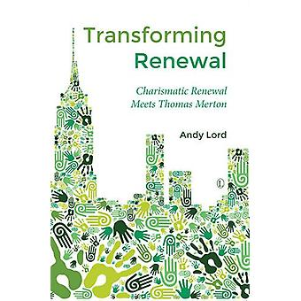 Transforming Renewal - Charismatic Renewal Meets Thomas Merton by Andy