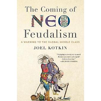 Coming of Neo-Feudalism - A Warning to the Global Middle Class by Joel