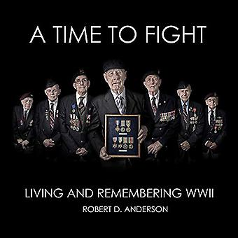 A Time To Fight - Living and Remembering WWII by Robert Anderson - 978