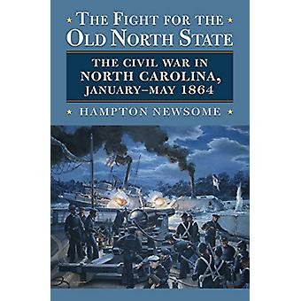The Fight for the Old North State - The Civil War in North Carolina -